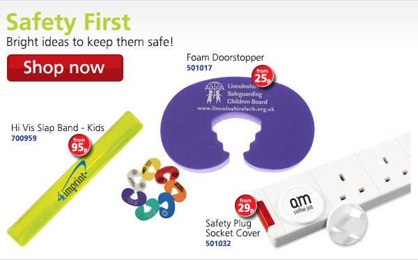 Safety First: Bright ideas to keep them safe! Hi Vis Slap Band - Kids 700959 from 95p; Foam Doorstopper 501017 from 25p; Safety Plug Socket Cover 501032 from 29p Shop now